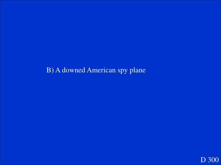 B) A downed American spy plane