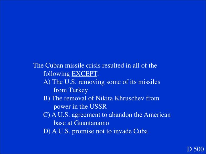 The Cuban missile crisis resulted in all of the following
