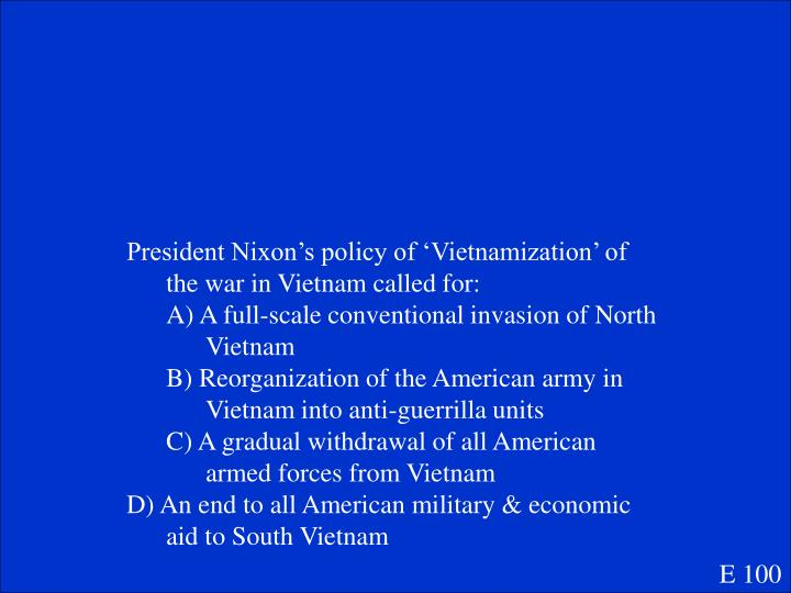 President Nixon's policy of 'Vietnamization' of the war in Vietnam called for: