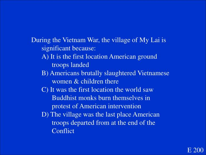 During the Vietnam War, the village of My Lai is significant because: