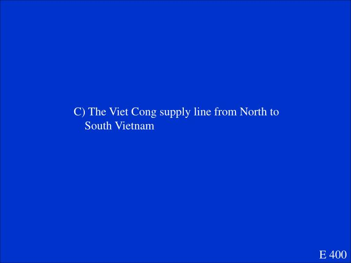 C) The Viet Cong supply line from North to South Vietnam