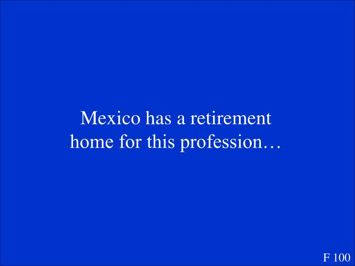 Mexico has a retirement home for this profession…