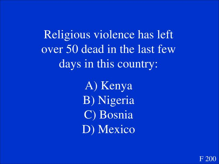 Religious violence has left over 50 dead in the last few days in this country: