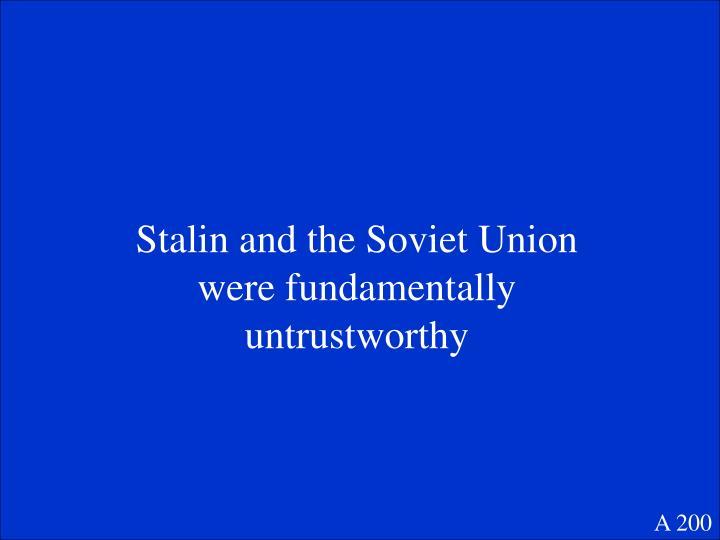 Stalin and the Soviet Union were fundamentally untrustworthy