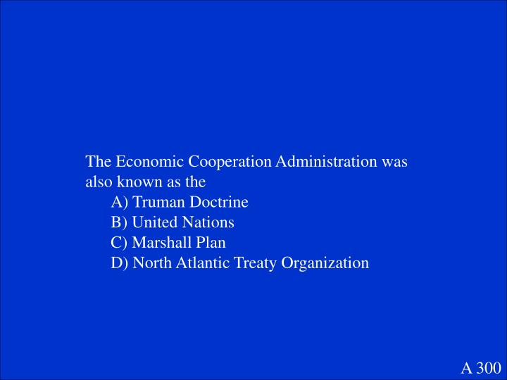 The Economic Cooperation Administration was also known as the