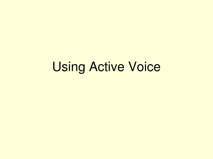 Using Active Voice