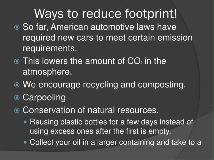 Ways to reduce footprint!