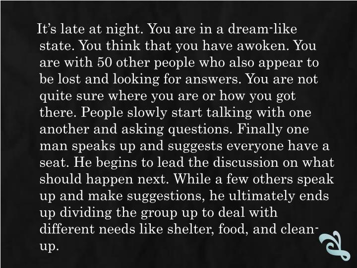 It's late at night. You are in a dream-like state. You think that