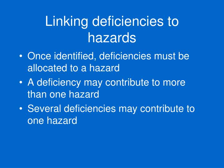 Linking deficiencies to hazards