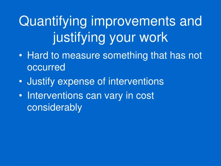 Quantifying improvements and justifying your work