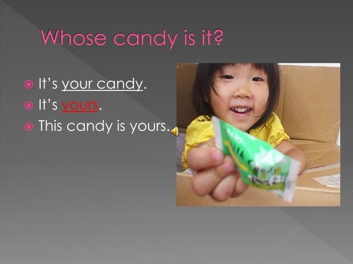 Whose candy is it?