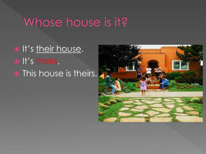 Whose house is it?