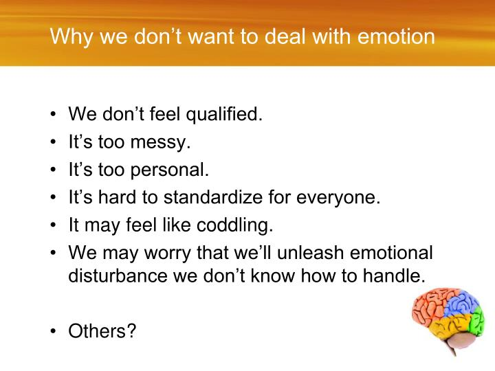 Why we don't want to deal with emotion