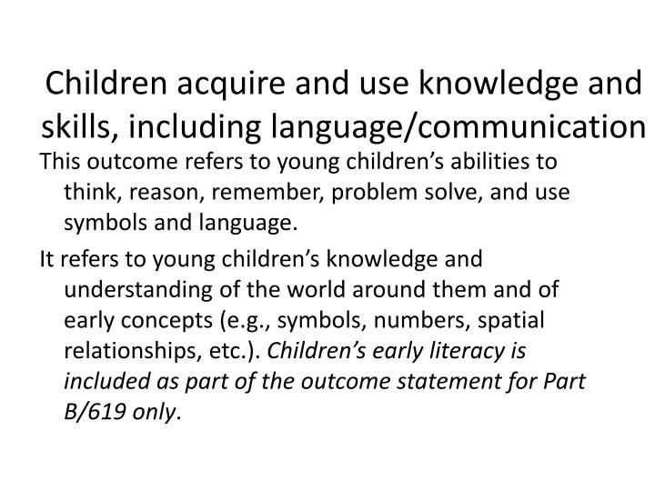 Children acquire and use knowledge and skills, including language/communication