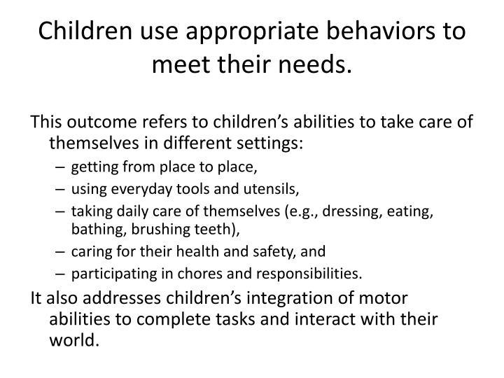 Children use appropriate behaviors to meet their needs.