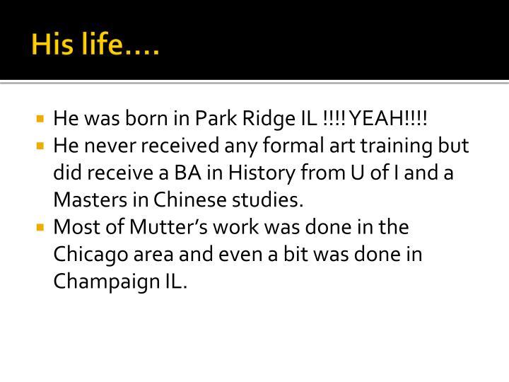 His life….