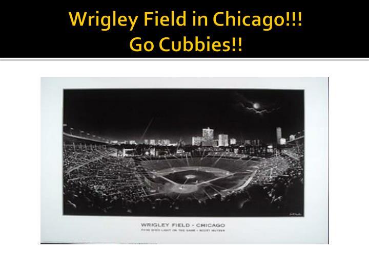 Wrigley Field in Chicago!!!