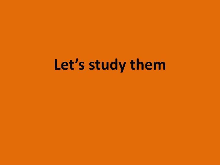 Let's study them
