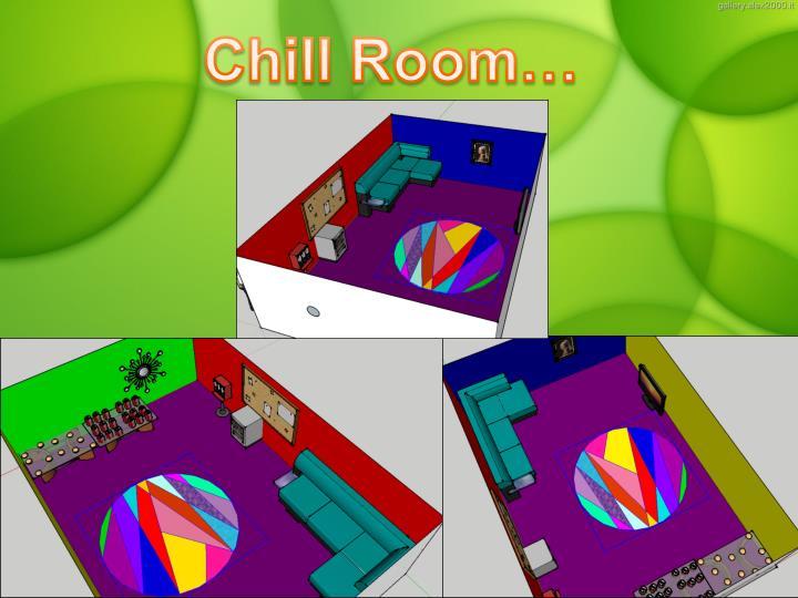 Chill Room…
