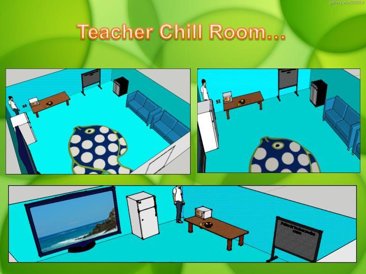 Teacher Chill Room…