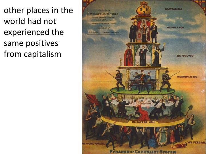 other places in the world had not experienced the same positives from capitalism