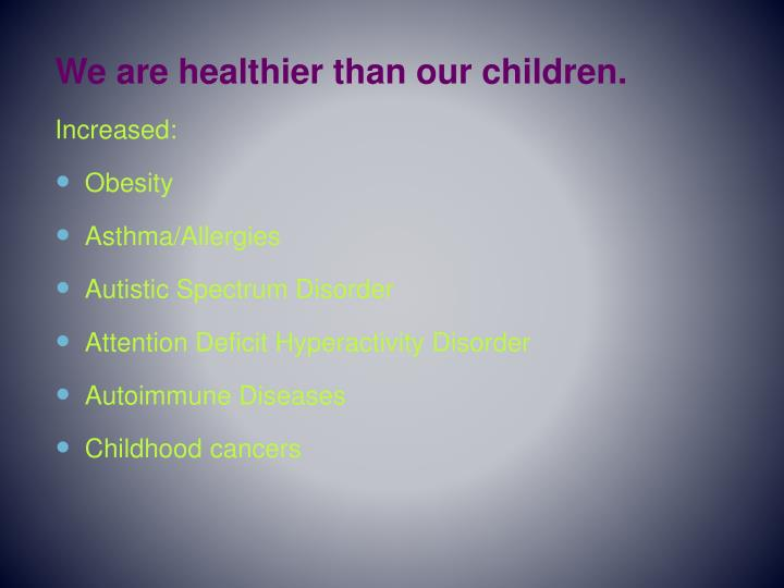 We are healthier than our children.