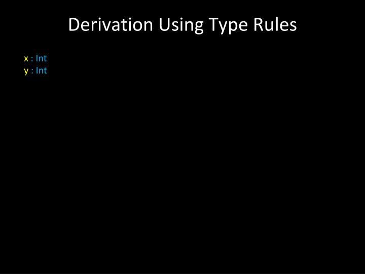 Derivation Using Type Rules