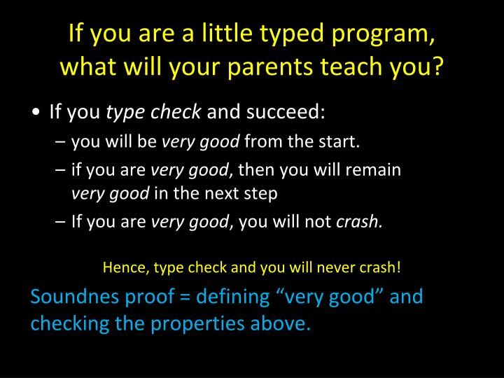 If you are a little typed program,