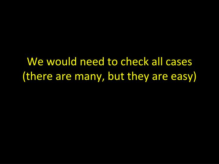 We would need to check all cases