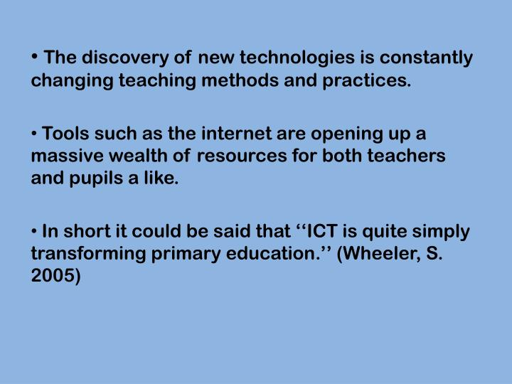 The discovery of new technologies is constantly changing teaching methods and practices.
