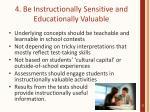 4 be instructionally sensitive and educationally valuable