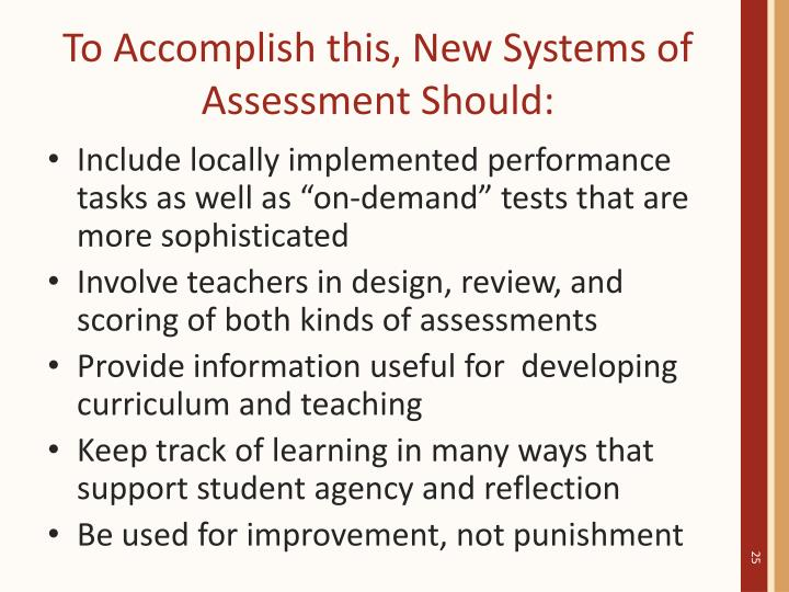 To Accomplish this, New Systems of Assessment Should:
