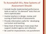 to accomplish this new systems of assessment should