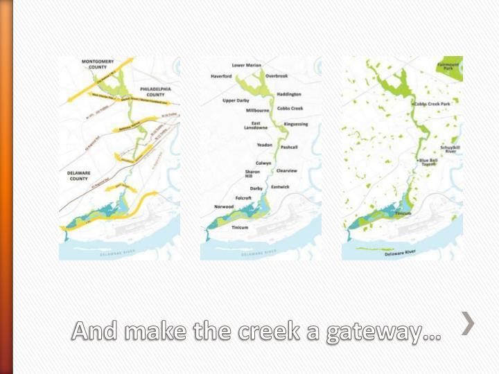 And make the creek a gateway…