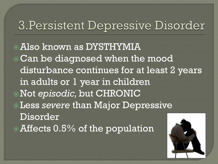 3.Persistent Depressive Disorder