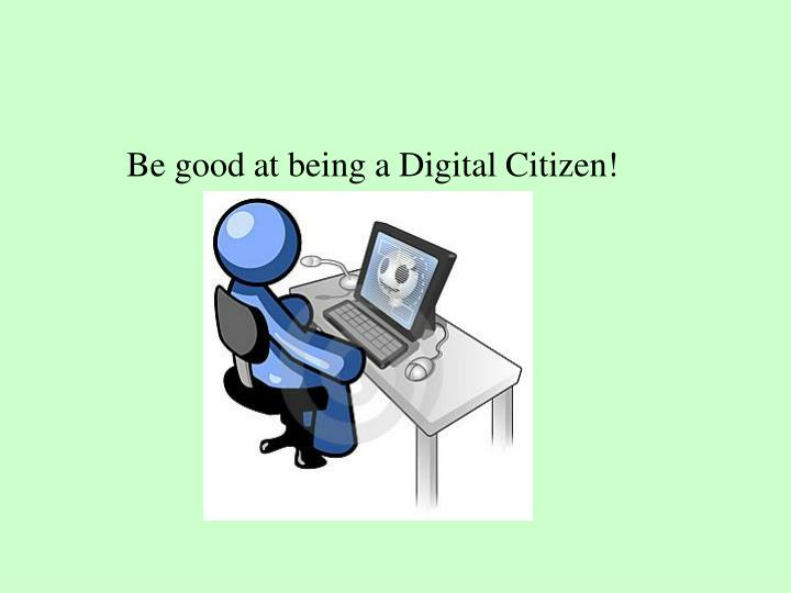 Be good at being a Digital Citizen!