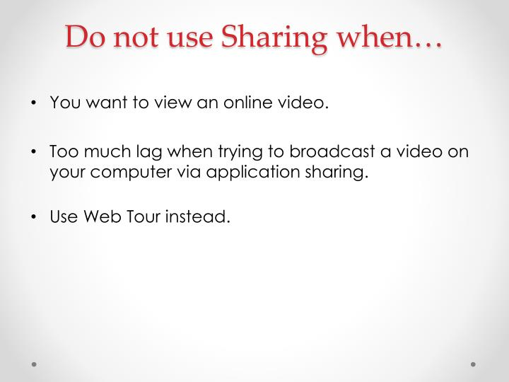 Do not use Sharing when…