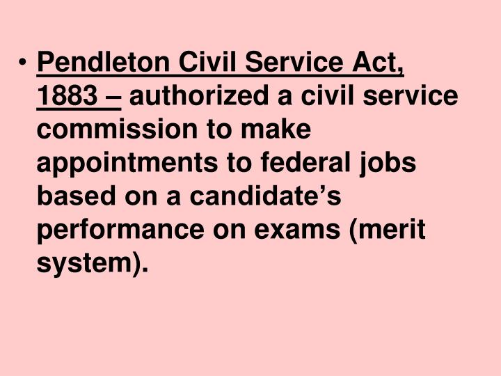 Pendleton Civil Service Act, 1883 –