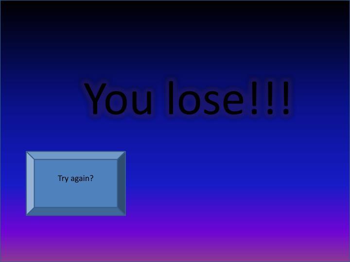You lose!!!