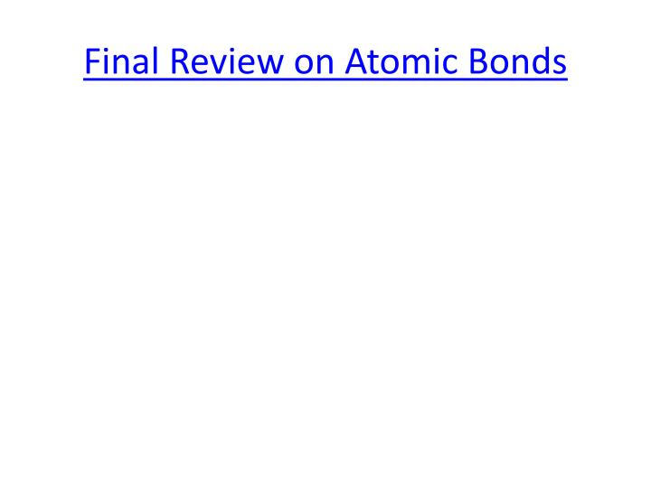 Final Review on Atomic Bonds