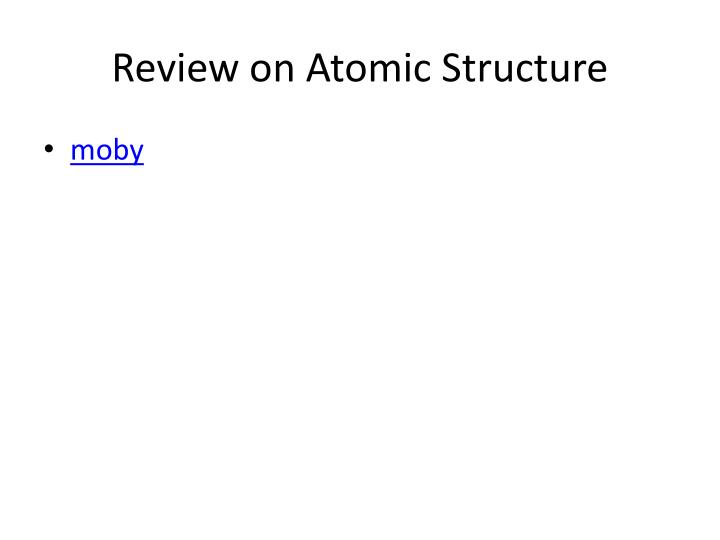 Review on Atomic Structure