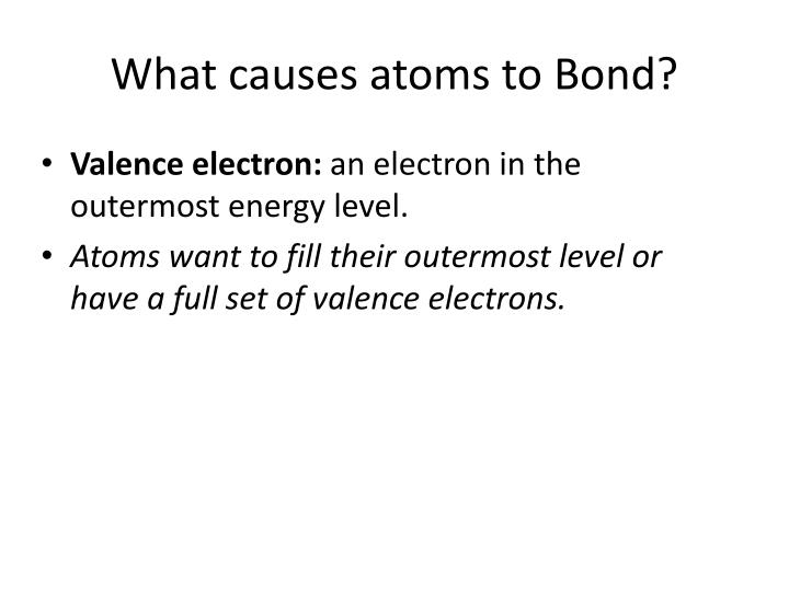 What causes atoms to Bond?