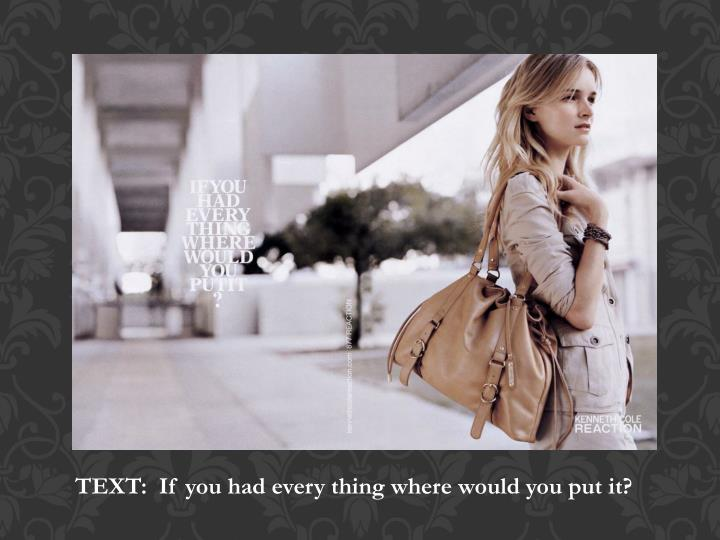 TEXT:  If you had every thing where would you put it?