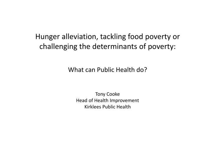 Hunger alleviation, tackling food poverty or challenging the determinants of poverty: