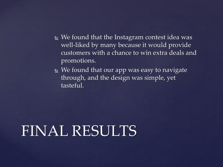 We found that the Instagram contest idea was well-liked by many because it would provide