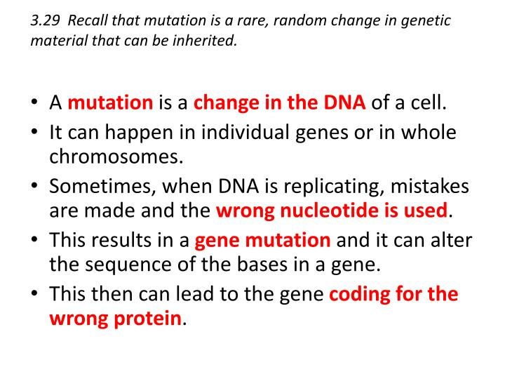 3.29  Recall that mutation is a rare, random change in genetic material that can be inherited.