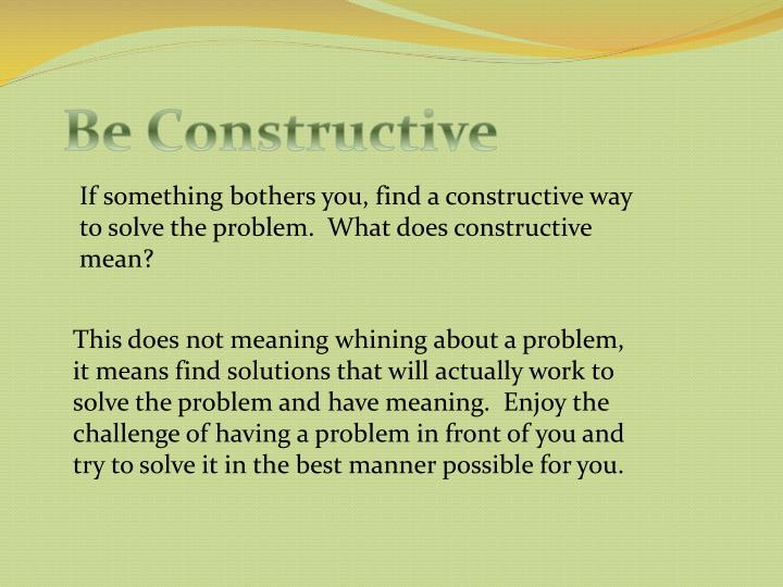 Be Constructive