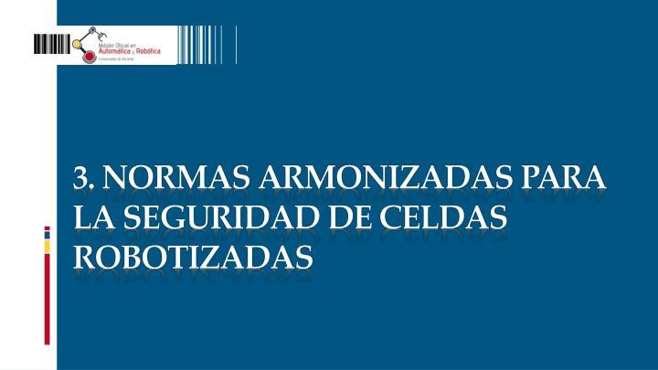 3. NORMAS armonizadas PARA LA SEGURIDAD DE CELDAS ROBOTIZADAS