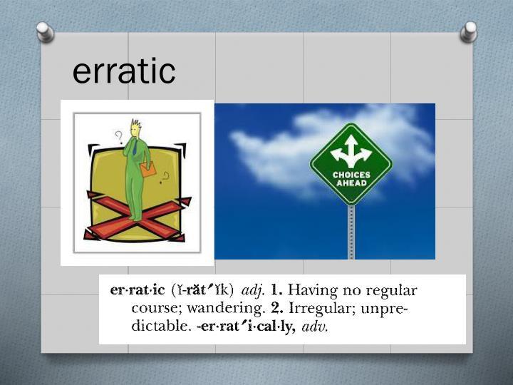 erratic