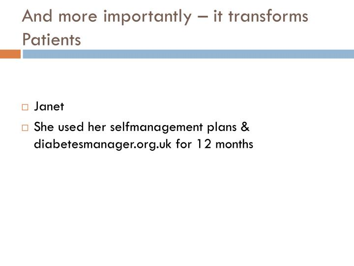 And more importantly – it transforms Patients
